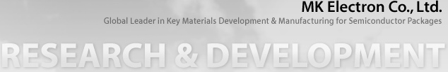 MK Electron Co., Ltd. -Global Leader in key Materials Development & Manufacturing for Semiconductor Packages -RESEARCH & DEVELOPMENT